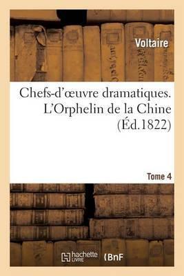Chefs-D'Oeuvre Dramatiques. Tome 4. L'Orphelin de La Chine