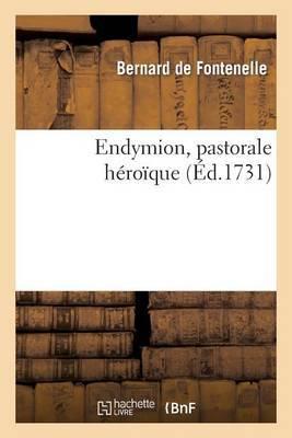 Endymion, Pastorale Heroique Representee Pour La Premiere Fois Par L Academie Royale de Musique