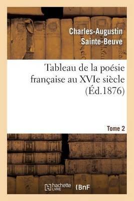 Tableau de La Poesie Francaise Au Xvie Siecle.Tome 2