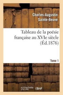 Tableau de La Poesie Francaise Au Xvie Siecle.Tome 1
