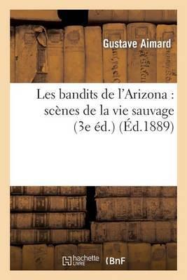Les Bandits de L Arizona: Scenes de La Vie Sauvage (3e Ed.)