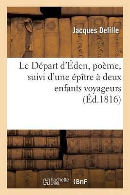 Le Depart D'Eden, Poeme, Suivi D'Une Epitre a Deux Enfants Voyageurs