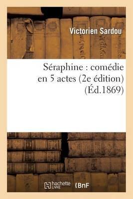 Seraphine: Comedie En 5 Actes (2e Edition)