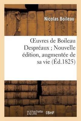 Oeuvres de Boileau Despreaux; Nouvelle Edition, Augmentee de Sa Vie (Ed.1825)