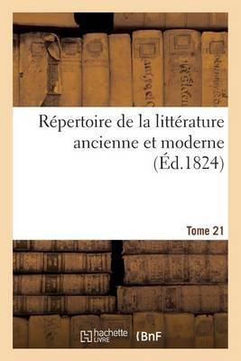 Repertoire de La Litterature Ancienne Et Moderne. T21