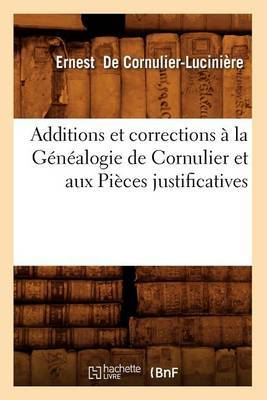 Additions Et Corrections a la Genealogie de Cornulier Et Aux Pieces Justificatives