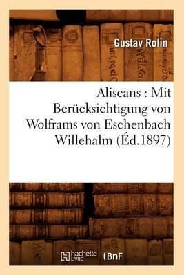 Aliscans: Mit Berucksichtigung Von Wolframs Von Eschenbach Willehalm (Ed.1897)