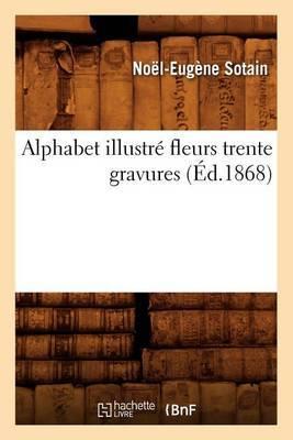 Alphabet Illustre Fleurs Trente Gravures