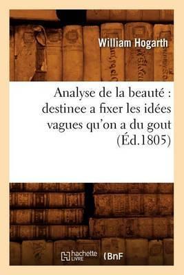 Analyse de La Beaute: Destinee a Fixer Les Idees Vagues Qu'on a Du Gout (Ed.1805)