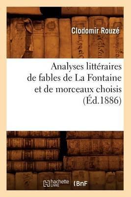 Analyses Litteraires de Fables de La Fontaine Et de Morceaux Choisis,