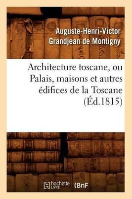 Architecture Toscane, Ou Palais, Maisons Et Autres Edifices de La Toscane