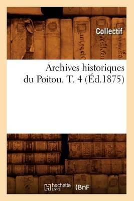 Archives Historiques Du Poitou. T. 4