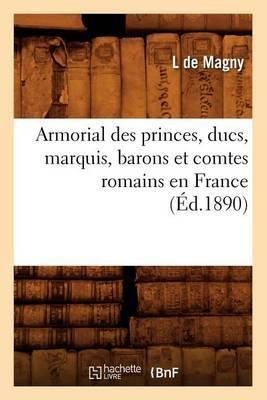 Armorial Des Princes, Ducs, Marquis, Barons Et Comtes Romains En France