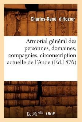 Armorial General Des Personnes, Domaines, Compagnies, Circonscription Actuelle de L'Aude