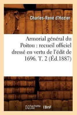Armorial General Du Poitou: Recueil Officiel Dresse En Vertu de L'Edit de 1696. T. 2 (Ed.1887)