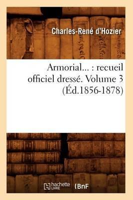 Armorial: Recueil Officiel Dresse. Volume 3 (Ed.1856-1878)