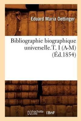 Bibliographie Biographique Universelle.T. I (A-M)