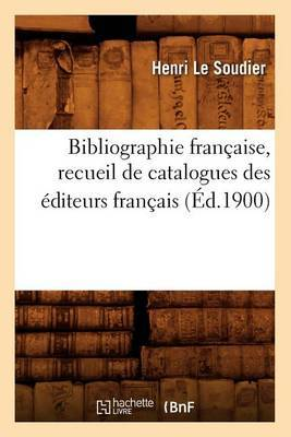 Bibliographie Francaise, Recueil de Catalogues Des Editeurs Francais
