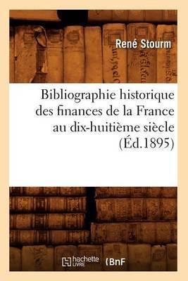 Bibliographie Historique Des Finances de La France Au Dix-Huitieme Siecle (Ed.1895)