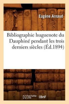 Bibliographie Huguenote Du Dauphine Pendant Les Trois Derniers Siecles
