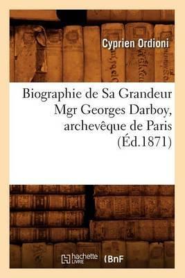 Biographie de Sa Grandeur Mgr Georges Darboy, Archeveque de Paris