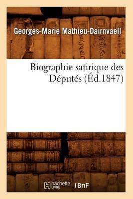 Biographie Satirique Des Deputes,