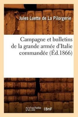 Campagne Et Bulletins de La Grande Armee D'Italie Commandee