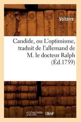 Candide, Ou L'Optimisme, Traduit de L'Allemand de M. Le Docteur Ralph