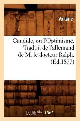 Candide, Ou L'Optimisme. Traduit de L'Allemand de M. Le Docteur Ralph.