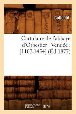 Cartulaire de L'Abbaye D'Orbestier: Vendee: [1107-1454] (Ed.1877)
