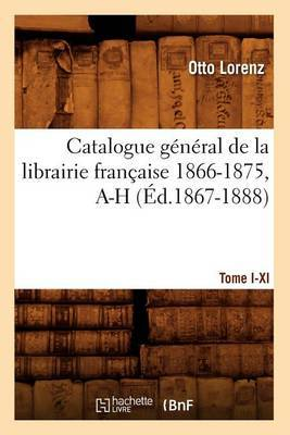 Catalogue General de La Librairie Francaise. Tome V. 1866-1875, A-H (Ed.1867-1888)