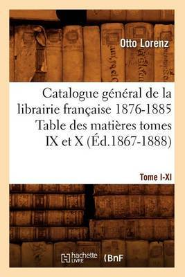 Catalogue General de La Libraire Francaise 1876-1885 Table Des Matieres Tomes IX Et X