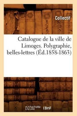 Catalogue de La Ville de Limoges. Polygraphie, Belles-Lettres