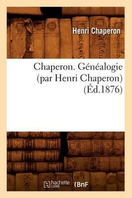 Chaperon. Genealogie (Par Henri Chaperon)
