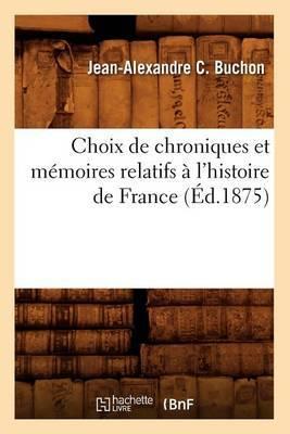 Choix de Chroniques Et Memoires Relatifs A L'Histoire de France