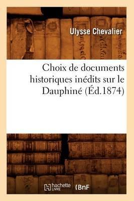 Choix de Documents Historiques Inedits Sur Le Dauphine