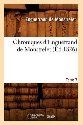 Chroniques D'Enguerrand de Monstrelet. Tome 7