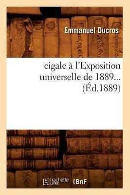 Cigale A L'Exposition Universelle de 1889... (Ed.1889)