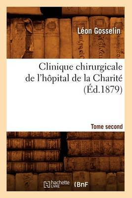 Clinique Chirurgicale de L'Hopital de La Charite. Tome Second (Ed.1879)