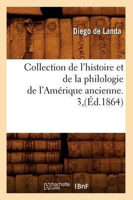 Collection de L'Histoire Et de La Philologie de L'Amerique Ancienne. 3, (Ed.1864)