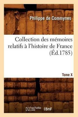 Collection Des Memoires Relatifs A L'Histoire de France. Tome X [-XII]. 10 (Ed.1785)