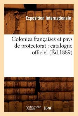 Colonies Francaises Et Pays de Protectorat: Catalogue Officiel (Ed.1889)