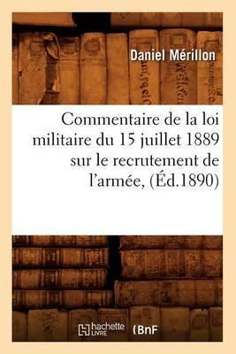 Commentaire de La Loi Militaire Du 15 Juillet 1889 Sur Le Recrutement de L'Armee, (Ed.1890)