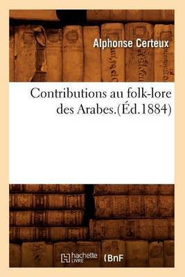 Contributions Au Folk-Lore Des Arabes.(Ed.1884)