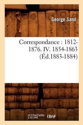 Correspondance: 1812-1876. IV. 1854-1863 (Ed.1883-1884)