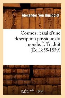 Cosmos: Essai D'Une Description Physique Du Monde. I. Traduit (Ed.1855-1859)