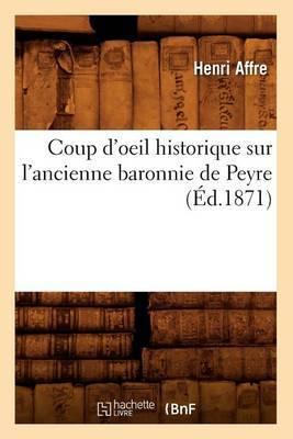 Coup D'Oeil Historique Sur L'Ancienne Baronnie de Peyre, (Ed.1871)