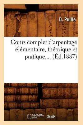 Cours Complet D'Arpentage Elementaire, Theorique Et Pratique, ... (Ed.1887)