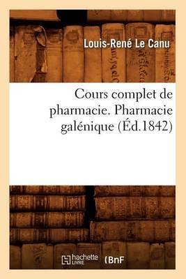 Cours Complet de Pharmacie. Pharmacie Galenique (Ed.1842)