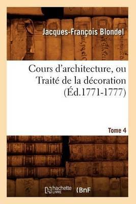 Cours D'Architecture, Ou Traite de La Decoration, Tome 4 (Ed.1771-1777)